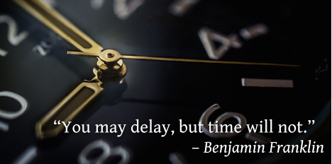 You may delay but time will not
