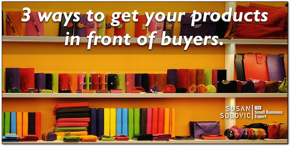 three ways to get your small business products in front of buyers