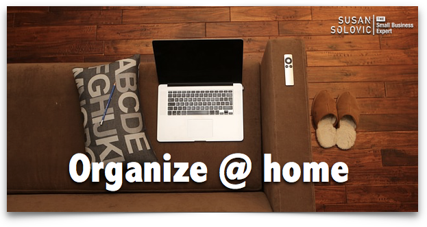 Being Better Organized At Home Benefits Your Business